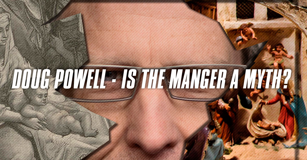 Doug Powell - Is the Manger a Myth?